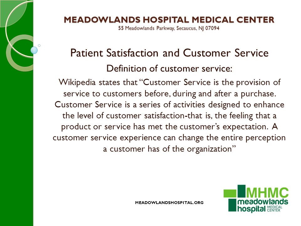 MEADOWLANDS HOSPITAL MEDICAL CENTER 55 Meadowlands Parkway, Secaucus, NJ 07094 Patient Satisfaction and Customer Service Definition of customer service: Wikipedia states that Customer Service is the provision of service to customers before, during and after a purchase.