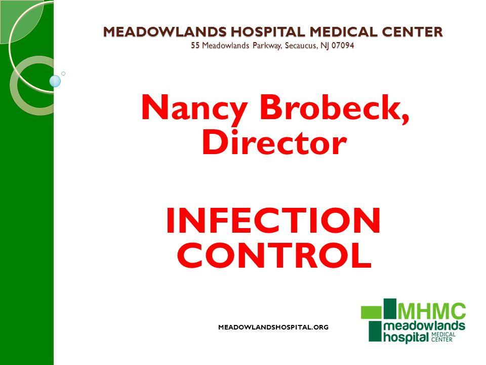 MEADOWLANDS HOSPITAL MEDICAL CENTER 55 Meadowlands Parkway, Secaucus, NJ 07094 Nancy Brobeck, Director INFECTION CONTROL MEADOWLANDSHOSPITAL.ORG