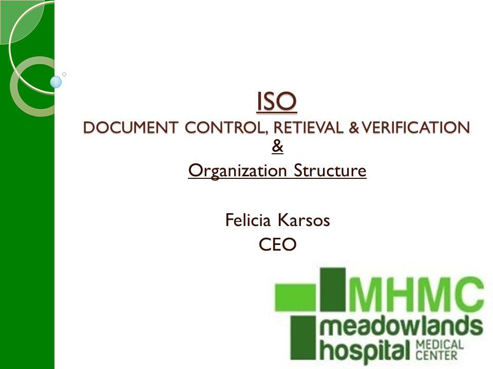 ISO DOCUMENT CONTROL, RETIEVAL & VERIFICATION & Organization Structure Felicia Karsos CEO