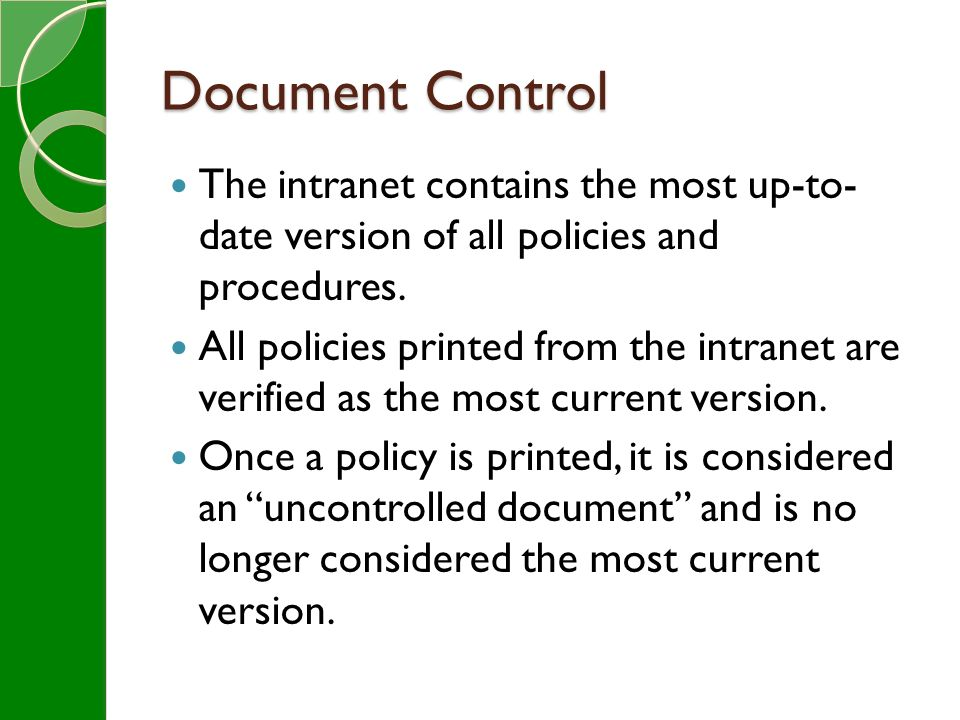 Document Control The intranet contains the most up-to- date version of all policies and procedures.
