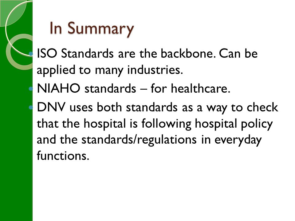 In Summary ISO Standards are the backbone. Can be applied to many industries.
