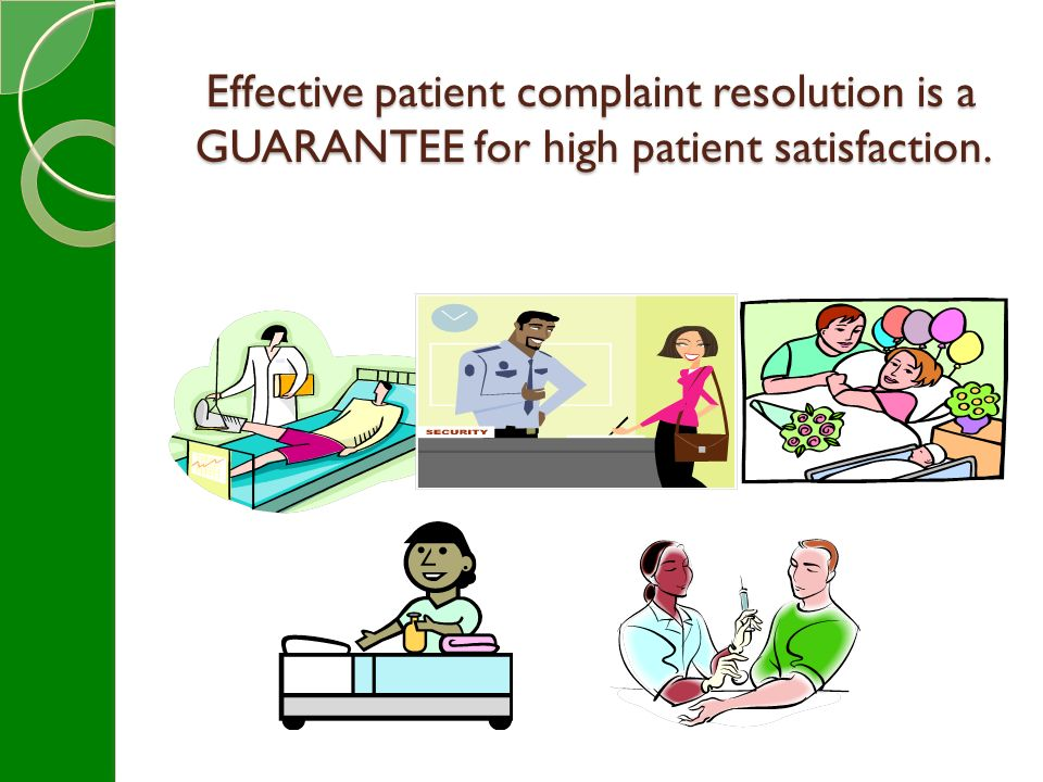 Effective patient complaint resolution is a GUARANTEE for high patient satisfaction.