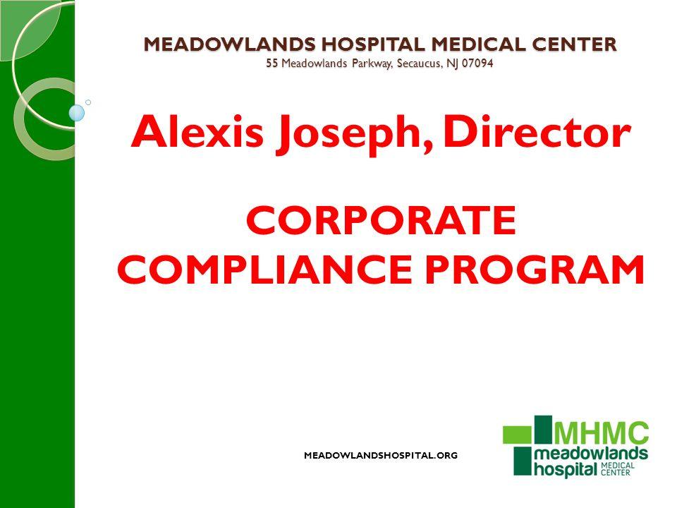 MEADOWLANDS HOSPITAL MEDICAL CENTER 55 Meadowlands Parkway, Secaucus, NJ 07094 Alexis Joseph, Director CORPORATE COMPLIANCE PROGRAM MEADOWLANDSHOSPITAL.ORG