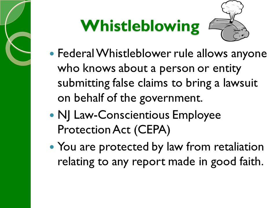 Whistleblowing Federal Whistleblower rule allows anyone who knows about a person or entity submitting false claims to bring a lawsuit on behalf of the government.