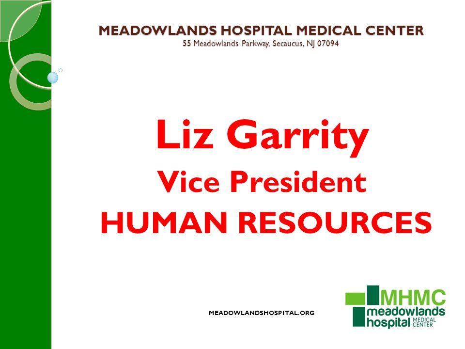 MEADOWLANDS HOSPITAL MEDICAL CENTER 55 Meadowlands Parkway, Secaucus, NJ 07094 Liz Garrity Vice President HUMAN RESOURCES MEADOWLANDSHOSPITAL.ORG