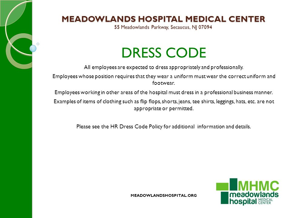 MEADOWLANDS HOSPITAL MEDICAL CENTER 55 Meadowlands Parkway, Secaucus, NJ 07094 DRESS CODE All employees are expected to dress appropriately and professionally.