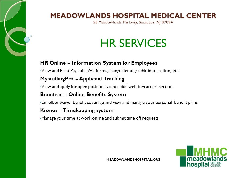 MEADOWLANDS HOSPITAL MEDICAL CENTER 55 Meadowlands Parkway, Secaucus, NJ 07094 HR SERVICES HR Online – Information System for Employees View and Print Paystubs, W2 forms, change demographic information, etc.