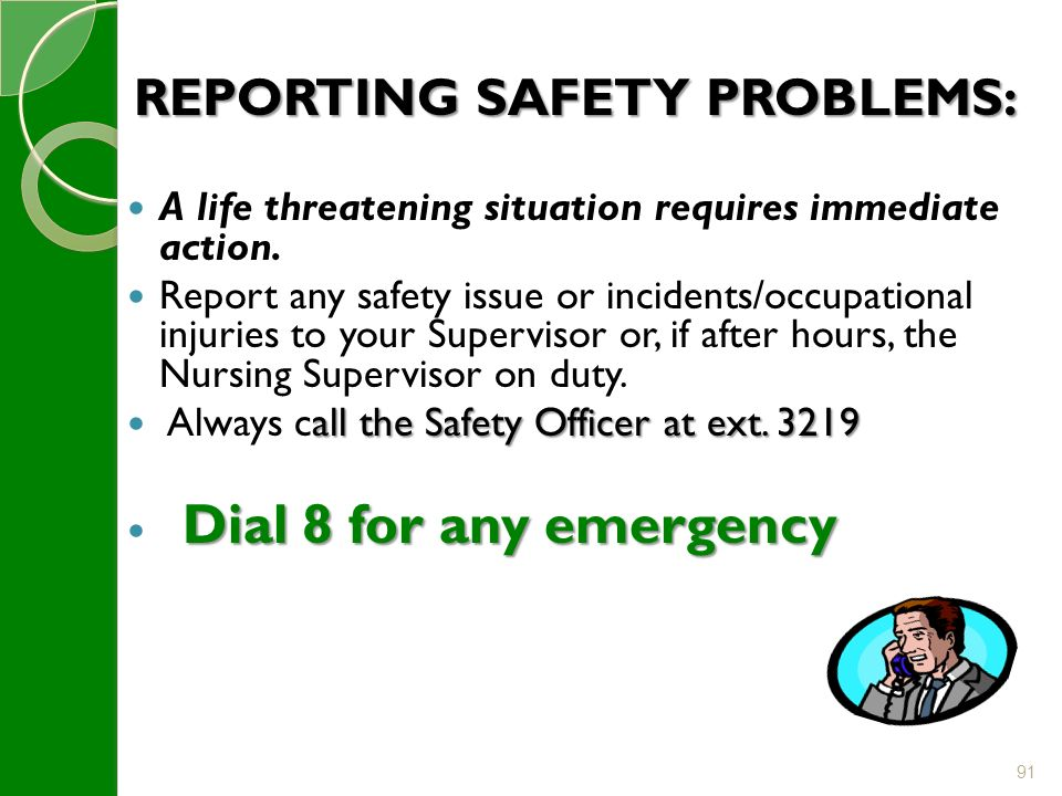 91 REPORTING SAFETY PROBLEMS: A life threatening situation requires immediate action.