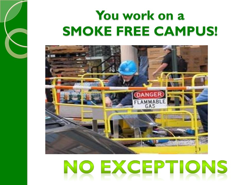 You work on a SMOKE FREE CAMPUS!