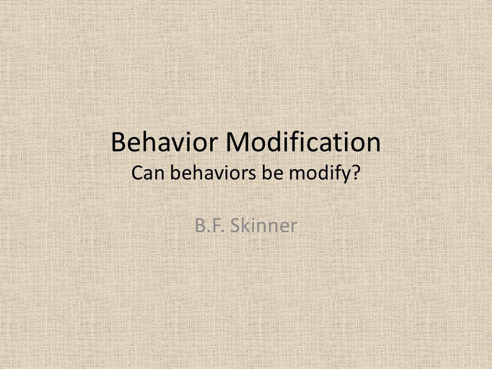 behavior modification can behaviors be modify b f skinner ppt  1 behavior modification