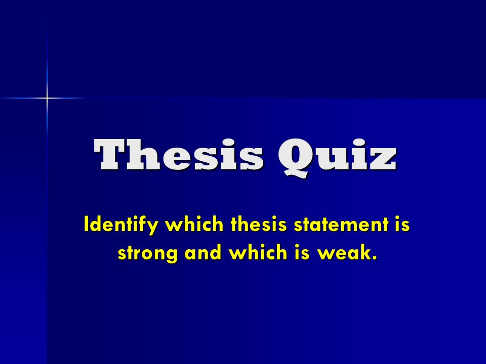"identify thesis statement quiz A thesis statement should not directly announce your topic by using phrases such as, ""this essay will talk about"" or ""i am going to tell you."