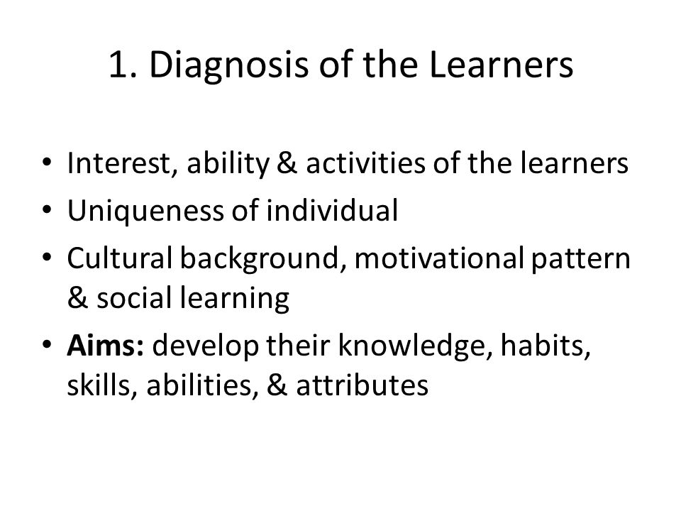 Reasons why diagnosis of the learners is an important determinant of the curriculum are the following: Maximum development of individual.