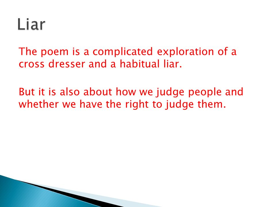 The poem is a complicated exploration of a cross dresser and a habitual liar.