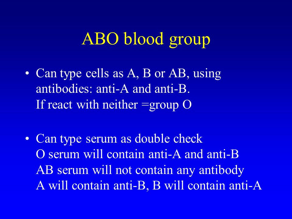 ABO blood group Can type cells as A, B or AB, using antibodies: anti-A and anti-B.