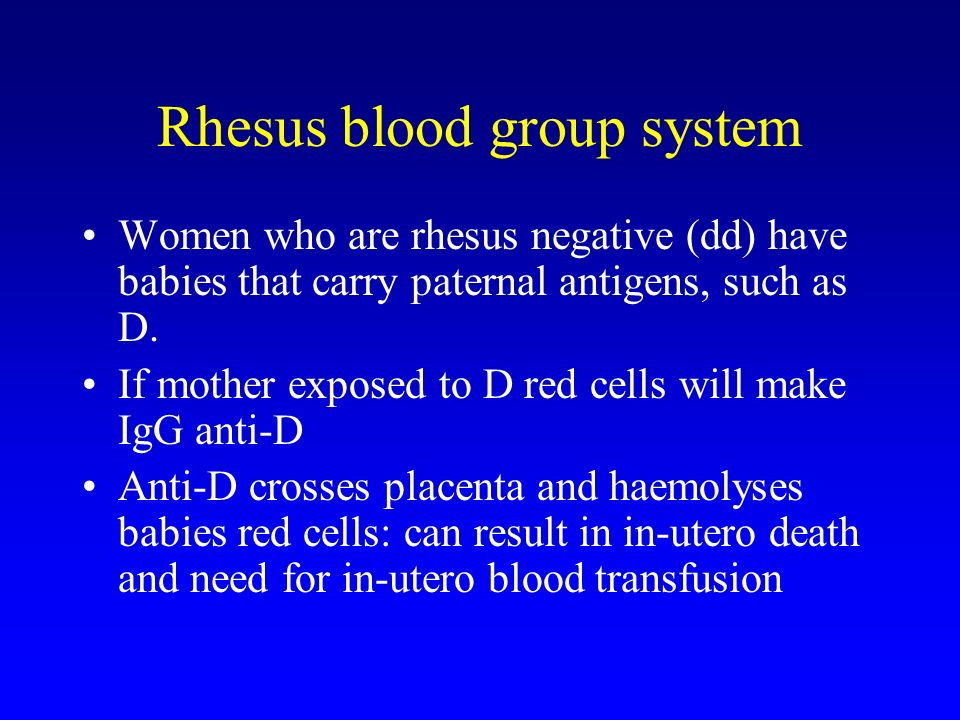 Rhesus blood group system Women who are rhesus negative (dd) have babies that carry paternal antigens, such as D.