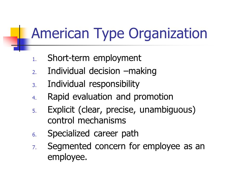American Type Organization 1. Short-term employment 2.