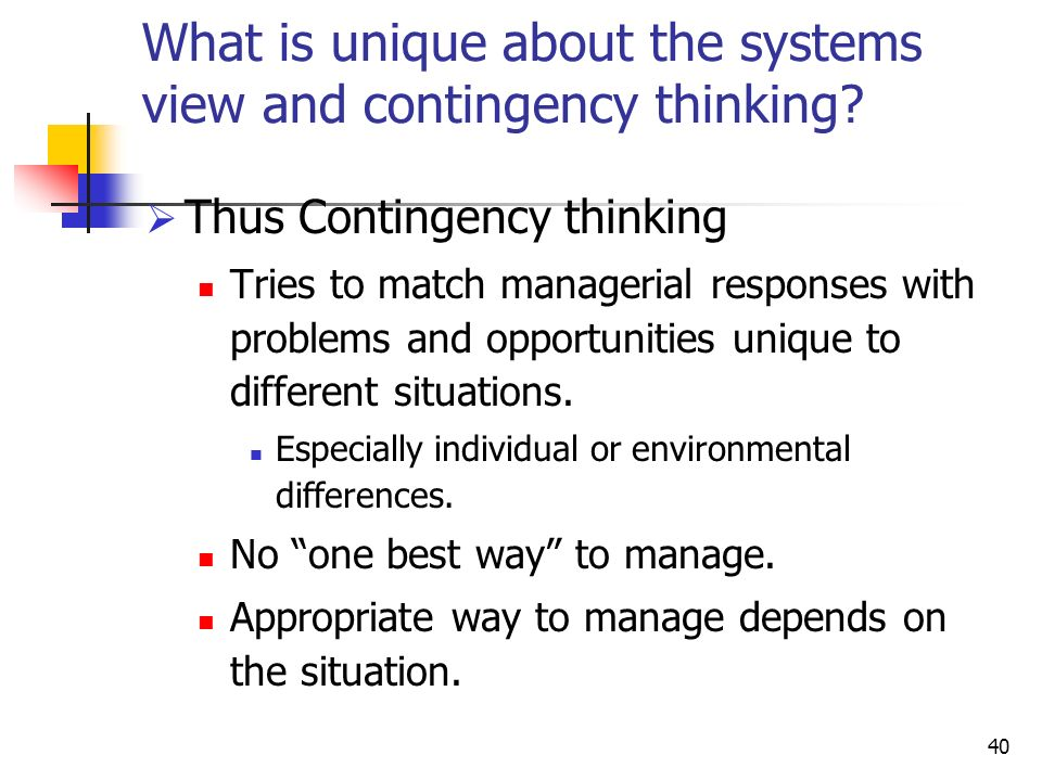 40 What is unique about the systems view and contingency thinking.