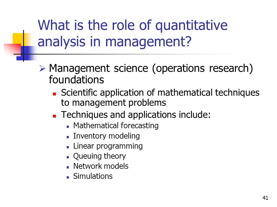 41 What is the role of quantitative analysis in management.