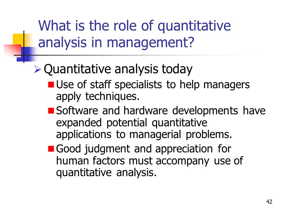 42 What is the role of quantitative analysis in management.