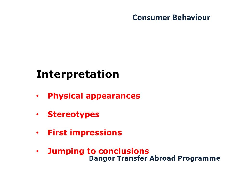 Consumer Behaviour Bangor Transfer Abroad Programme Interpretation Physical appearances Stereotypes First impressions Jumping to conclusions