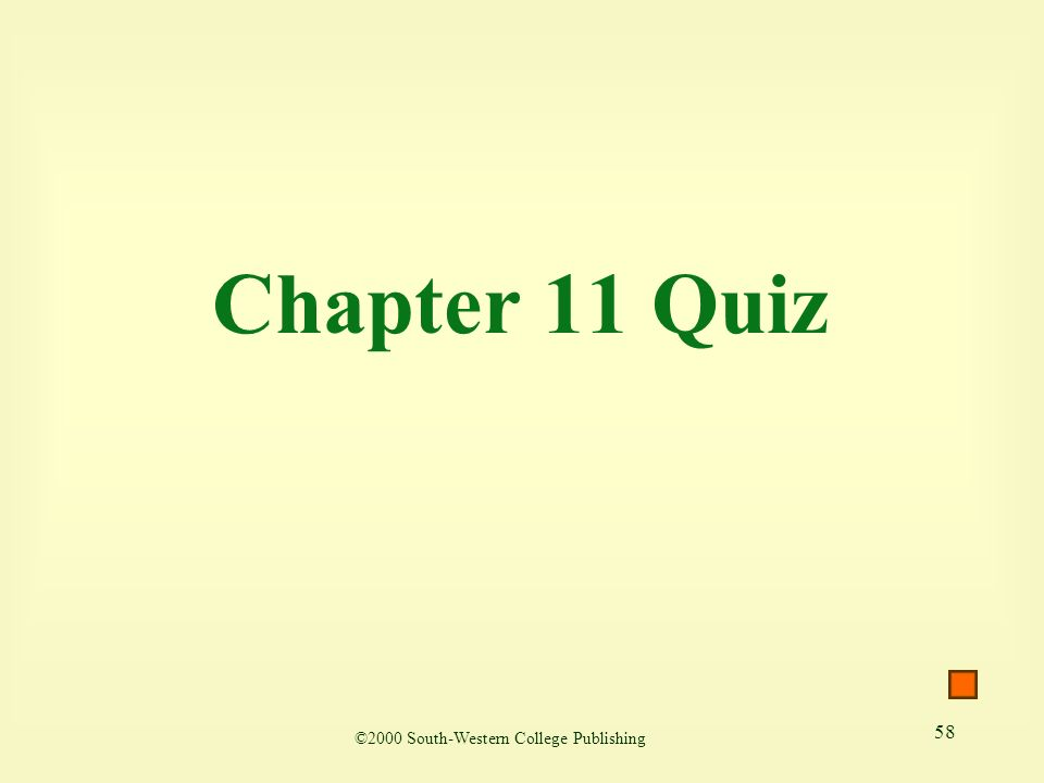 58 Chapter 11 Quiz ©2000 South-Western College Publishing