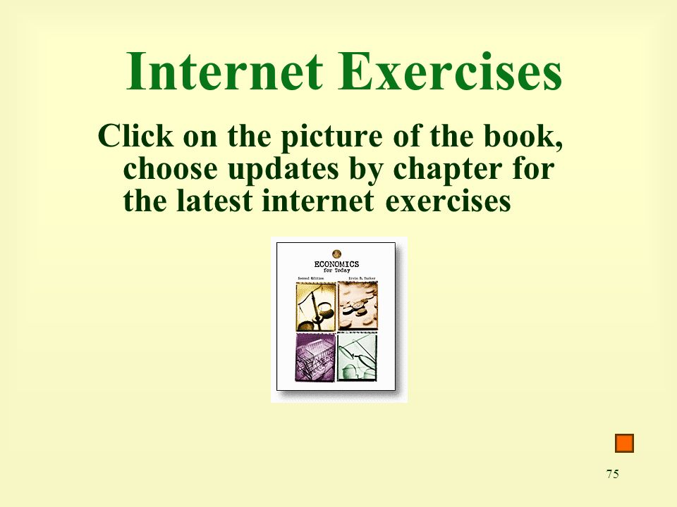75 Internet Exercises Click on the picture of the book, choose updates by chapter for the latest internet exercises