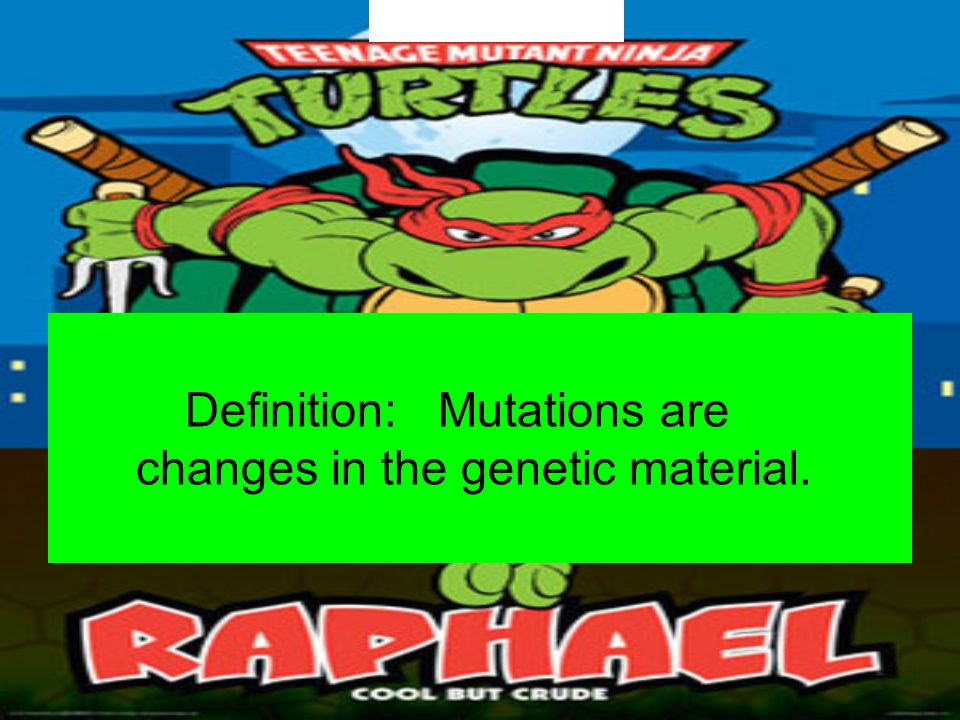 Definition: Mutations are changes in the genetic material.