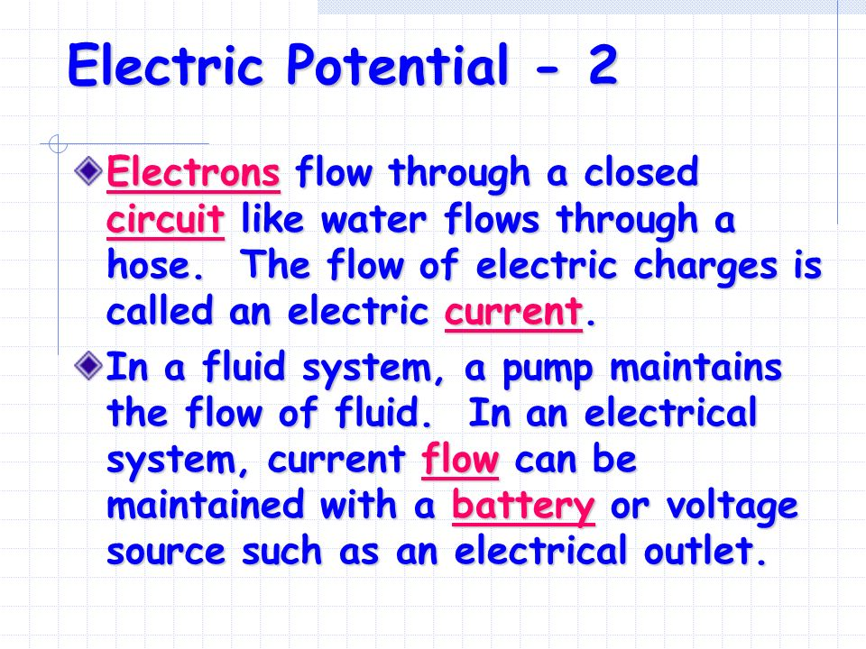 Electric Potential - 2 Electrons flow through a closed circuit like water flows through a hose.