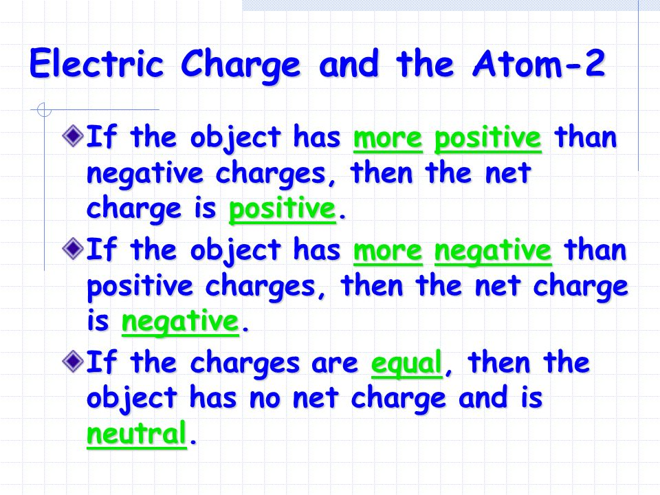 Electric Charge and the Atom-2 If the object has more positive than negative charges, then the net charge is positive.