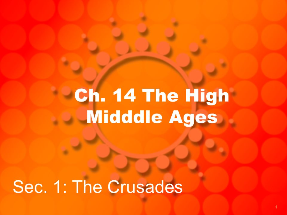 1 Ch. 14 The High Midddle Ages Sec. 1: The Crusades