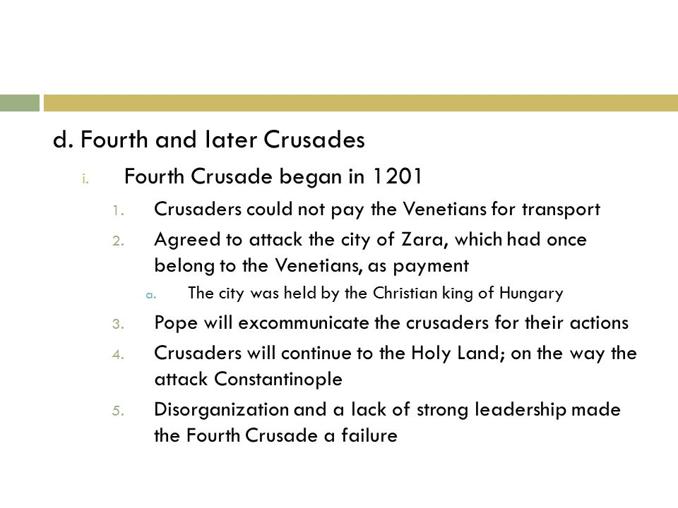 d. Fourth and later Crusades i. Fourth Crusade began in 1201 1.