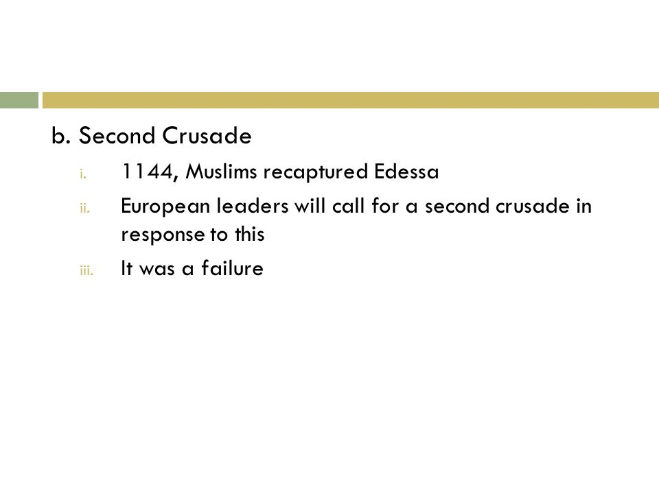 b. Second Crusade i. 1144, Muslims recaptured Edessa ii.