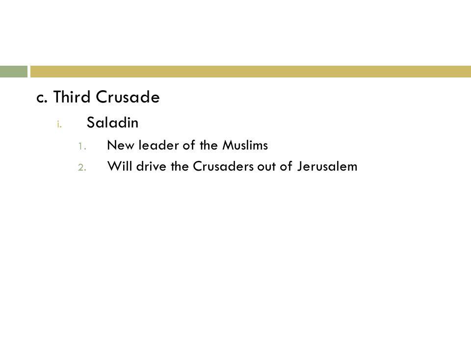 c. Third Crusade i. Saladin 1. New leader of the Muslims 2.