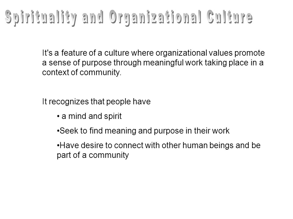 It s a feature of a culture where organizational values promote a sense of purpose through meaningful work taking place in a context of community.