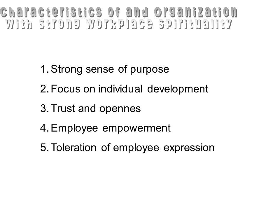 1.Strong sense of purpose 2.Focus on individual development 3.Trust and opennes 4.Employee empowerment 5.Toleration of employee expression