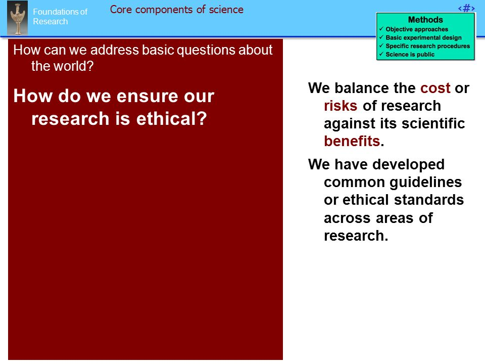 Foundations of Research 17 Core components of science How can we address basic questions about the world.