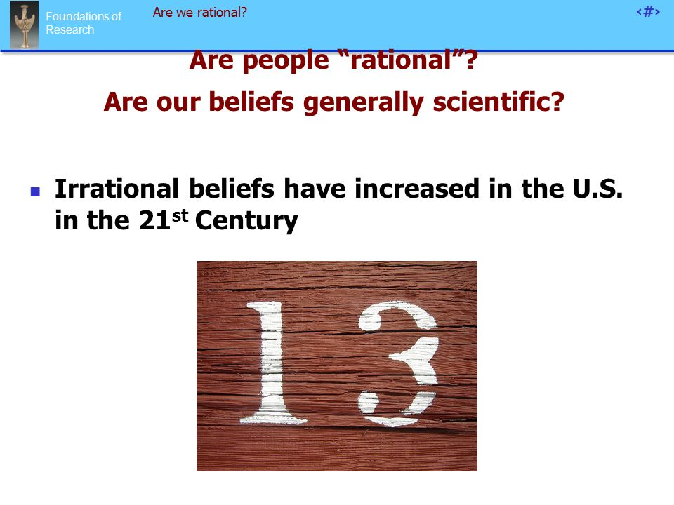 Foundations of Research 42 Are we rational. Are people rational .