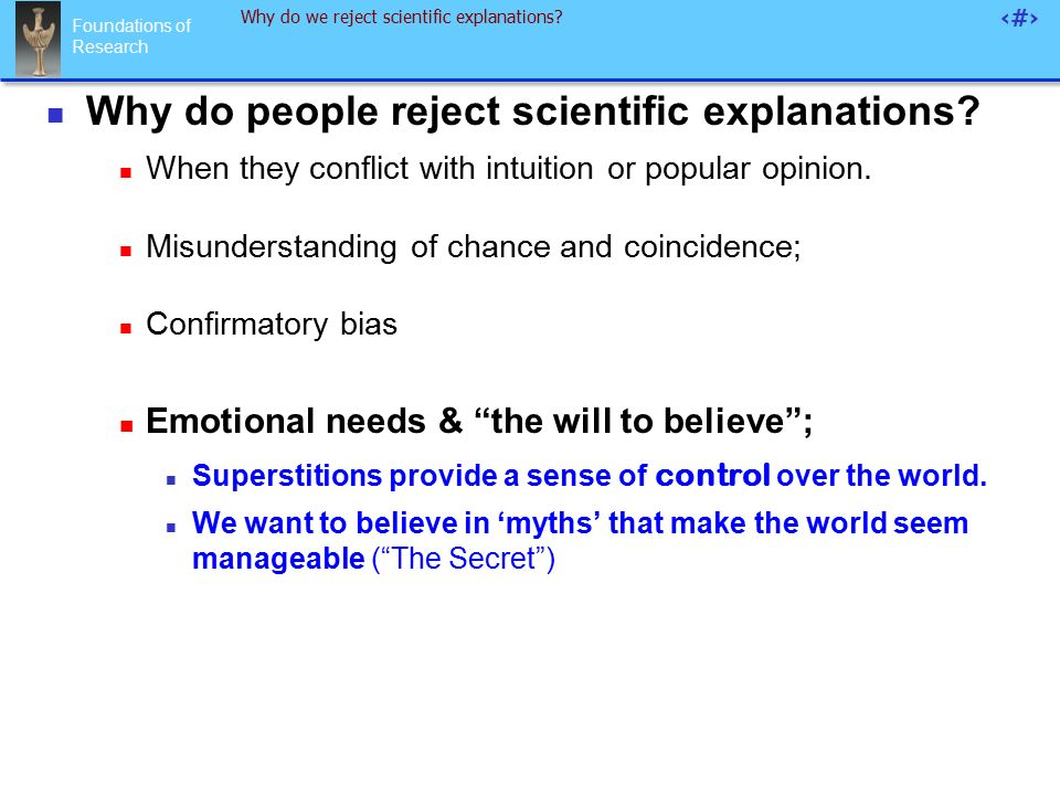 Foundations of Research 52 Why do we reject scientific explanations.