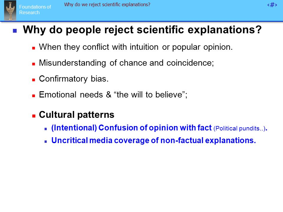 Foundations of Research 55 Why do we reject scientific explanations.