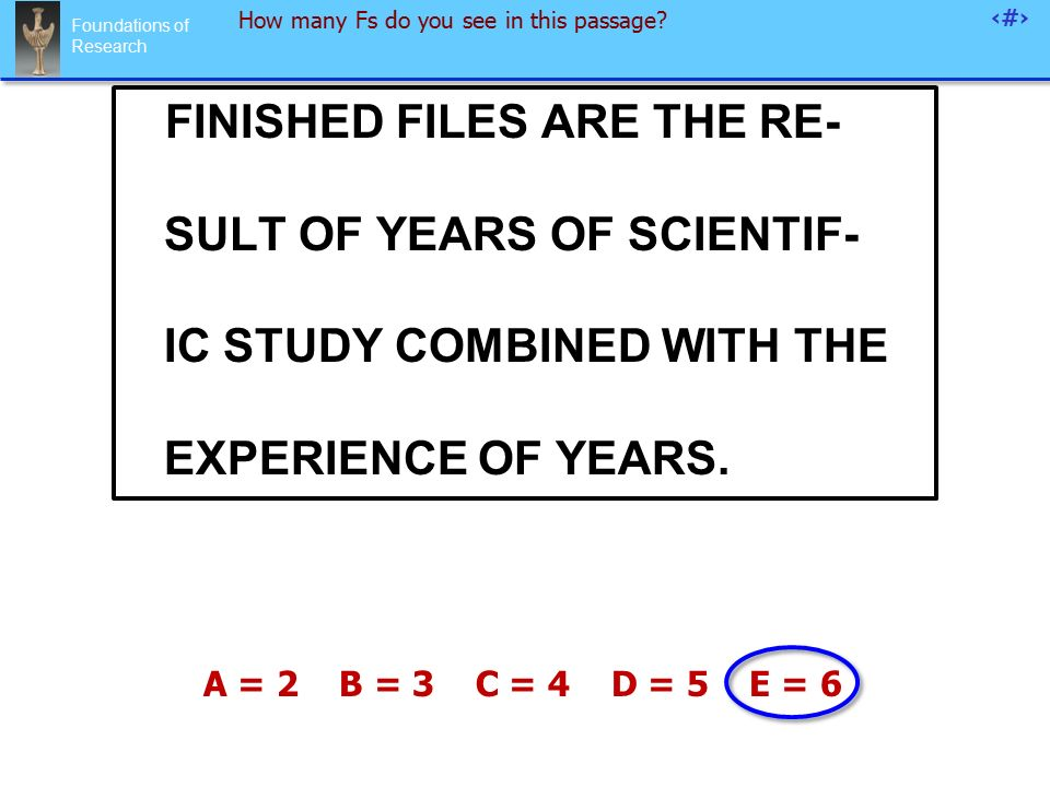 Foundations of Research 78 How many Fs do you see in this passage.