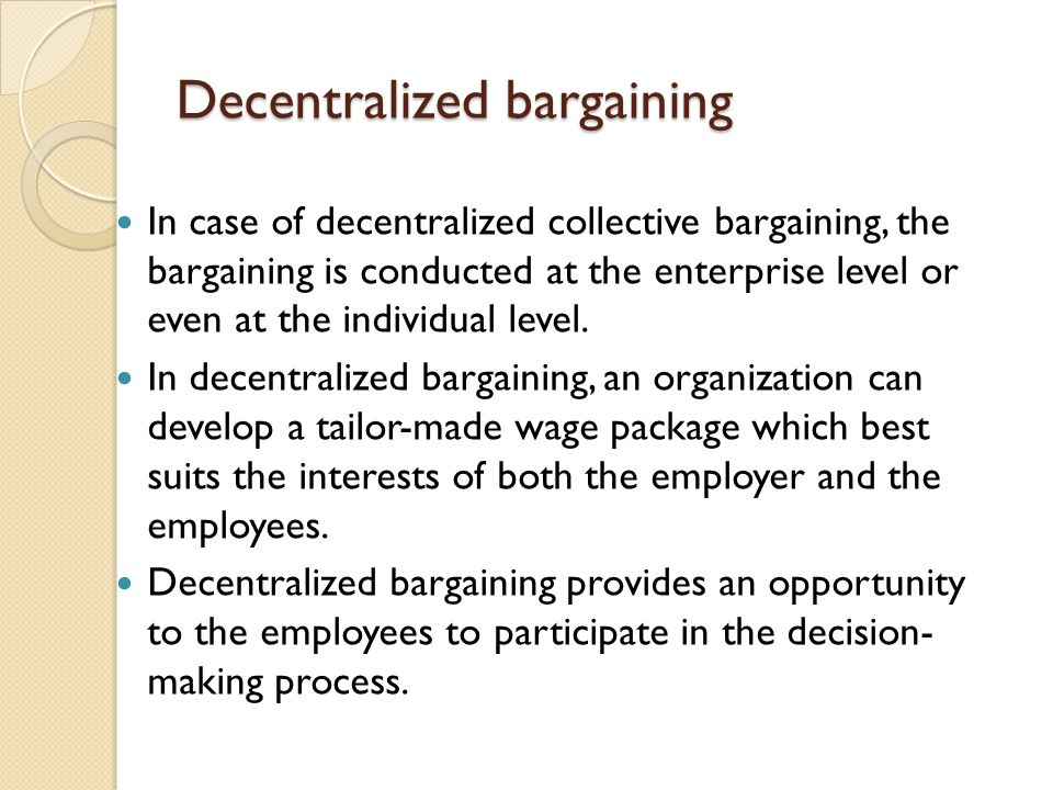Prof hiteshwari jadeja collective bargaining meaning collective decentralized bargaining in case of decentralized collective bargaining the bargaining is conducted at the enterprise platinumwayz