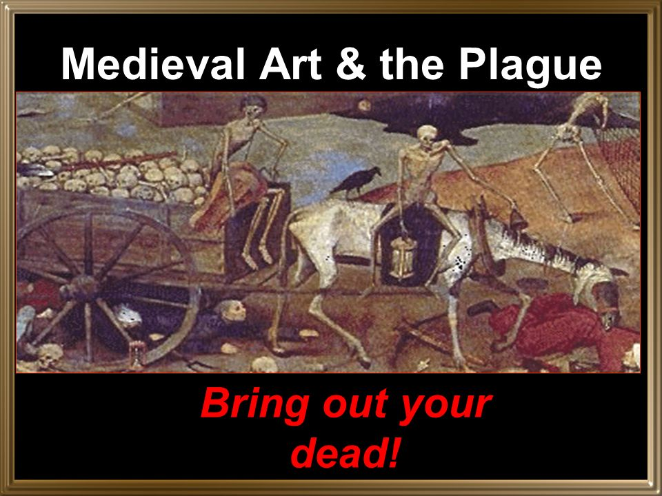 Medieval Art & the Plague Bring out your dead!