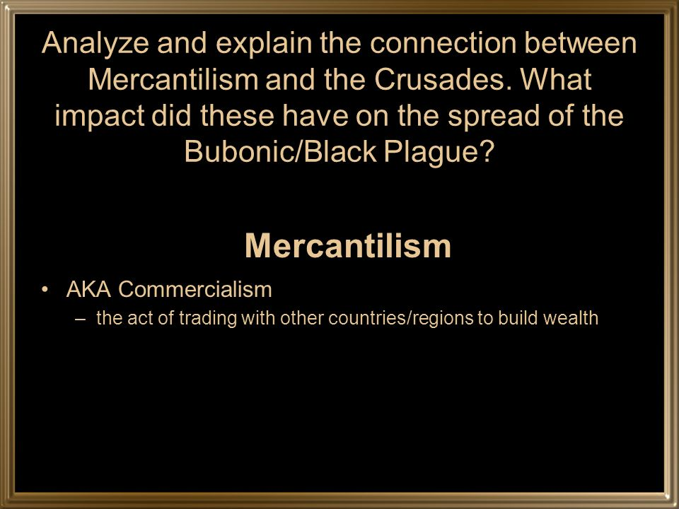 Analyze and explain the connection between Mercantilism and the Crusades.