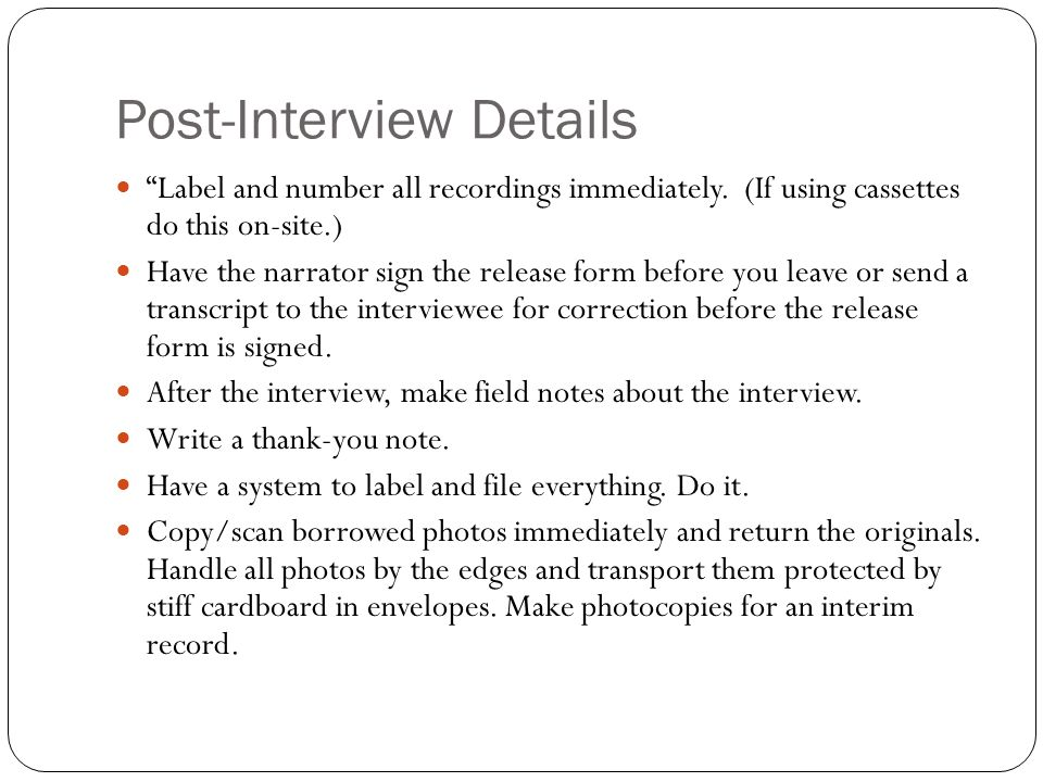 Post Interview Details Label And Number All Recordings Immediately.
