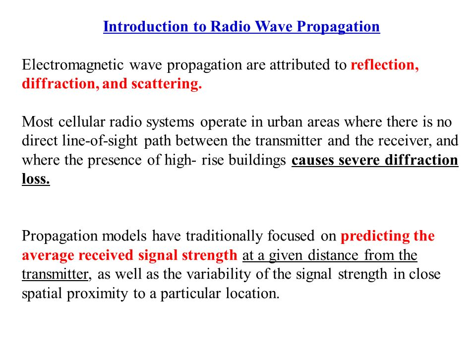 Introduction to Radio Wave Propagation Electromagnetic wave propagation are attributed to reflection, diffraction, and scattering.