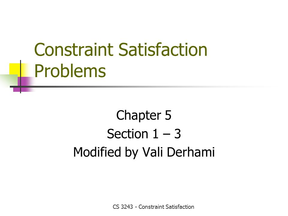 CS Constraint Satisfaction Constraint Satisfaction Problems Chapter 5 Section 1 – 3 Modified by Vali Derhami