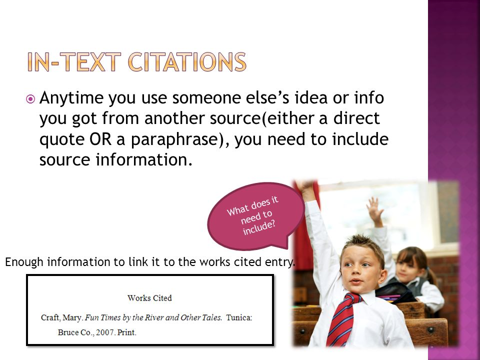  Anytime you use someone else's idea or info you got from another source(either a direct quote OR a paraphrase), you need to include source information.