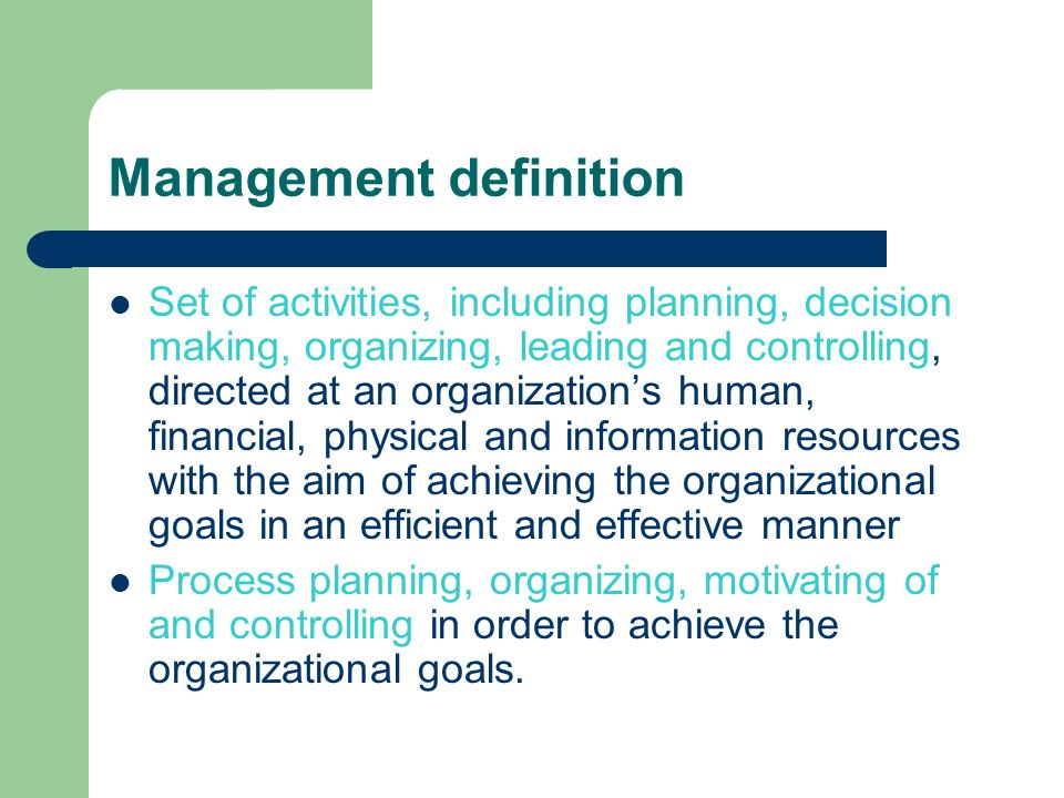 Management definition Set of activities, including planning, decision making, organizing, leading and controlling, directed at an organization's human
