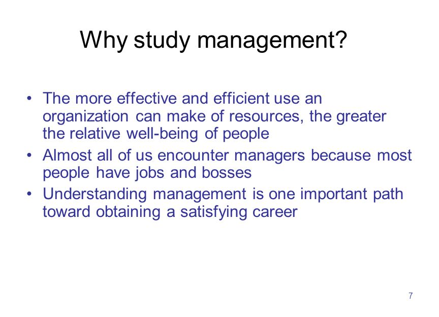 7 Why study management? The more effective and efficient use an organization can make of resources, the greater the relative well-being of people Almo