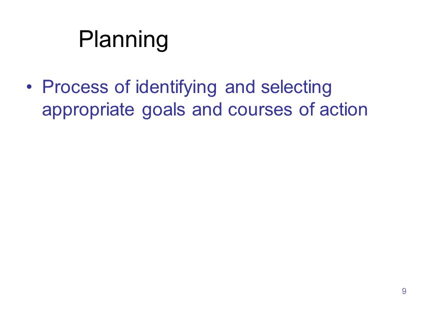 9 Planning Process of identifying and selecting appropriate goals and courses of action